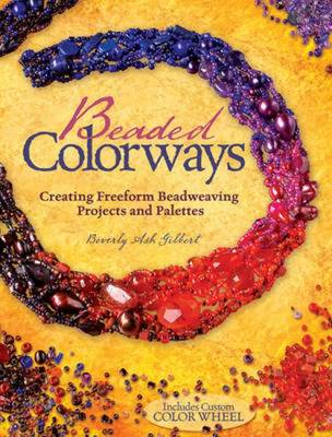 Beaded Colorways: Freeform Beadweaving Projects and Palettes (Paperback)