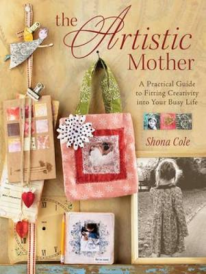 The Artistic Mother: A Practical Guide for Fitting Creativity into Your Life (Paperback)