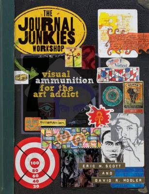 The Journal Junkies Workshop: Visual Ammunition for the Art Addict (Paperback)