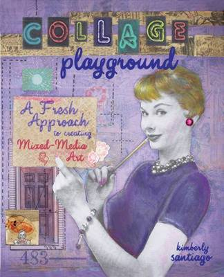 Collage Playground: A Fresh Approach to Creating Mixed-Media Art (Paperback)