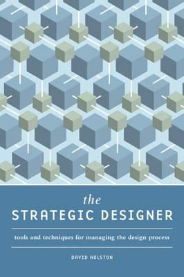 The Strategic Designer: Tools & Techniques for Managing the Design Process (Paperback)