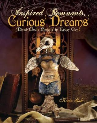 Inspired Remnants, Curious Dreams: Mixed-Media Projects in Epoxy Clay (Paperback)