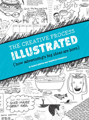 The Creative Process Illustrated: How Advertising's Big Ideas are Born (Paperback)