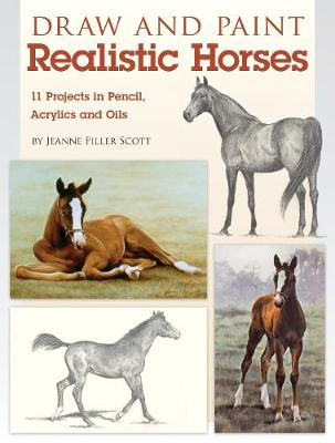 Draw and Paint Realistic Horses: Projects in Pencil, Acrylics and Oills (Paperback)