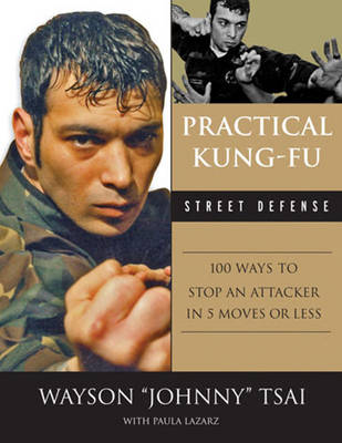 Practical Kung-Fu Street Defense: 100 Ways to Stop an Attacker in Five Moves or Less (Paperback)