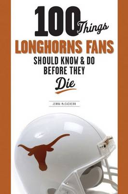 100 Things Longhorns Fans Should Know & Do Before They Die (Paperback)