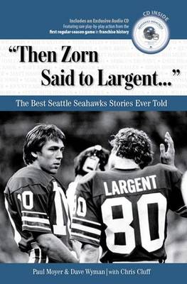 """""""Then Zorn Said to Largent. . ."""": The Best Seattle Seahawks Stories Ever Told"""