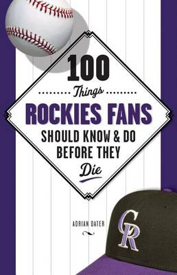 100 Things Rockies Fans Should Know & Do Before They Die (Paperback)
