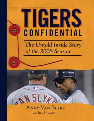 Tigers Confidential: The Untold Inside Story of the 2008 Season (Hardback)