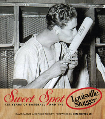 Sweet Spot: 125 Years of Baseball and the Louisville Slugger (Hardback)