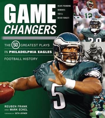 Game Changers: Philadelphia Eagles: The 50 Greatest Plays in Philadelphia Eagles Football History (Hardback)