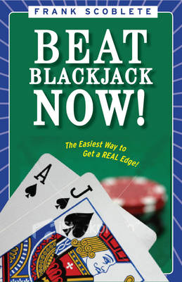 Beat Blackjack Now!: The Easiest Way to Get the Edge (Paperback)