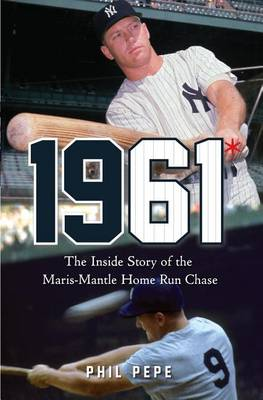 1961*: The Inside Story of the Maris-Mantle Home Run Chase (Hardback)