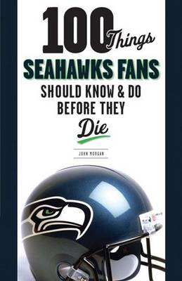 100 Things Seahawks Fans Should Know & Do Before They Die (Paperback)