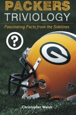 Packers Triviology: Fascinating Facts from the Sidelines (Paperback)