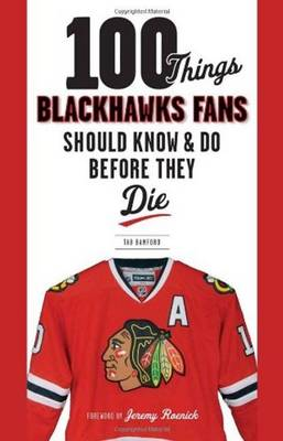 100 Things Blackhawks Fans Should Know & Do Before They Die (Paperback)