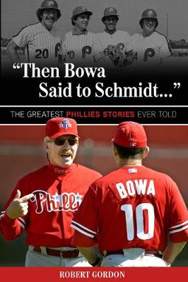 """""""Then Bowa Said to Schmidt. . ."""": The Greatest Phillies Stories Ever Told (Paperback)"""