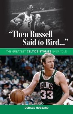 """Then Russell Said to Bird..."": The Greatest Celtics Stories Ever Told (Paperback)"