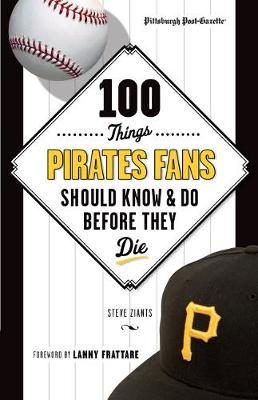 100 Things Pirates Fans Should Know & Do Before They Die (Paperback)