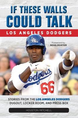 If These Walls Could Talk: Los Angeles Dodgers: Stories from the Los Angeles Dodgers Dugout, Locker Room, and Press Box (Paperback)