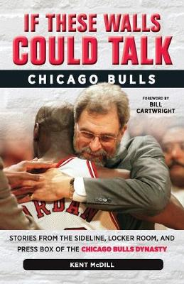 If These Walls Could Talk: Chicago Bulls: Stories from the Sideline, Locker Room, and Press Box of the Chicago Bulls Dynasty (Paperback)