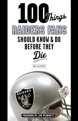 100 Things Raiders Fans Should Know & Do Before They Die (Paperback)