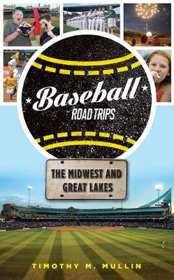Baseball Road Trips: The Midwest and Great Lakes (Paperback)