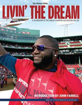 Livin' the Dream: A Celebration of the World Champion 2013 Boston Red Sox (Paperback)