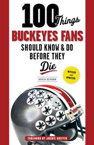 100 Things Buckeyes Fans Should Know & Do Before They Die (Paperback)