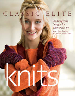 """""""Classic Elite"""" Knits: 100 Gorgeous Designs for Every Occasion from the Studios of Classic Elite Yarns (Paperback)"""
