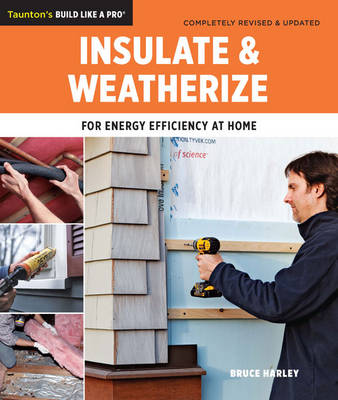 Insulate & Weatherize: For Energy Efficiency at Home (Paperback)