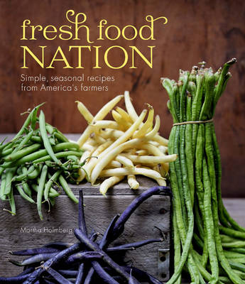Fresh Food Nation: Simple, Seasonal Recipes from America's Farmers (Paperback)