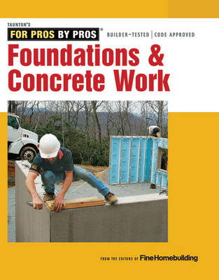 Foundations & Concrete Work - For Pros, by Pros (Paperback)