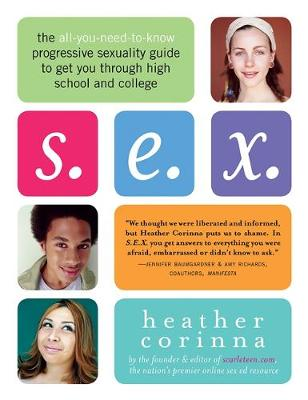 S.E.X.: The All-You-Need-to-Know Progressive Sexuality Guide to Get You Through High School and College (Paperback)