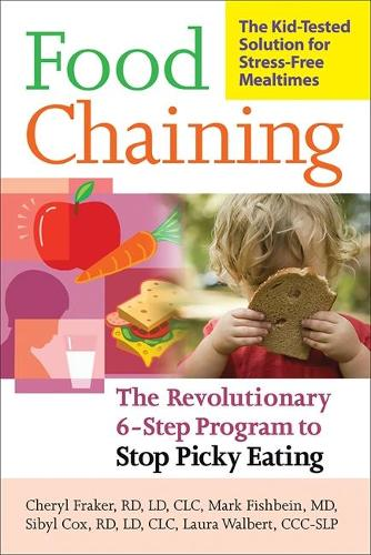 Food Chaining: The Proven 6-Step Plan to Stop Picky Eating, Solve Feeding Problems, and Expand Your Child's Diet (Paperback)