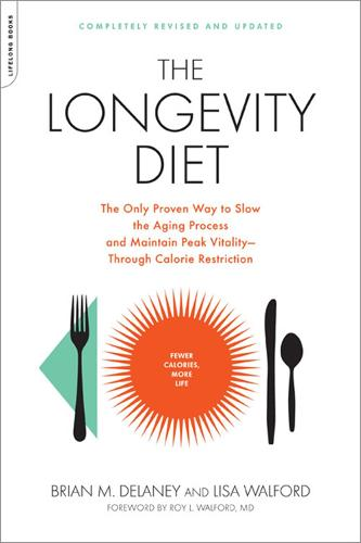 The Longevity Diet: The Only Proven Way to Slow the Aging Process and Maintain Peak Vitality--Through Calorie Restriction (Paperback)