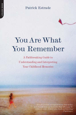 You are What You Remember: A Pathbreaking Guide to Understanding and Interpreting Your Childhood Memories (Paperback)