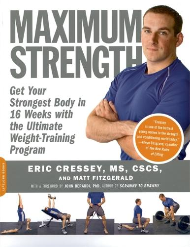 Maximum Strength: Get Your Strongest Body in 16 Weeks with the Ultimate Weight-Training Program (Paperback)