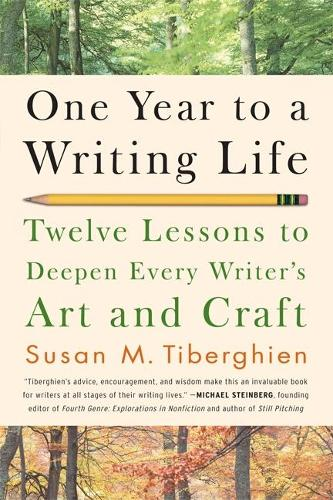 One Year to a Writing Life: Twelve Lessons to Deepen Every Writer's Art and Craft (Paperback)