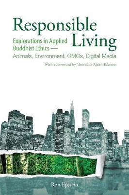 Responsible Living: Explorations in Applied Buddhist Ethics-Animals, Environment, Gmos, Digital Media (Paperback)