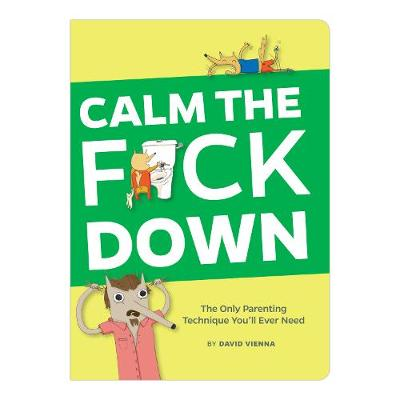 Calm the F*ck Down: The Only Parenting Technique You'll Ever Need (Paperback)
