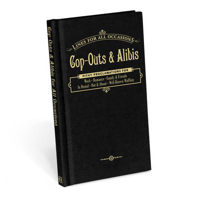 Knock Knock Cop-Outs and Alibis for All Occasions - Lines for All Occassions (Hardback)