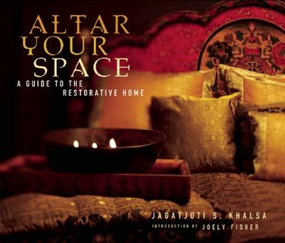 Altar Your Space: A Guide to the Restorative Home (Paperback)