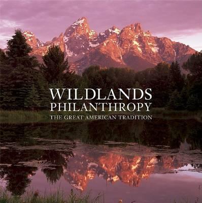 Wildlands Philanthropy: The Great American Tradition (Hardback)
