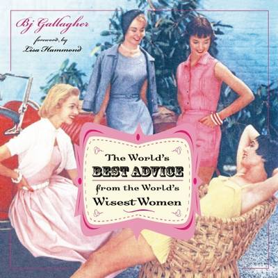 The World's Best Advice from the World's Wisest Women (Hardback)