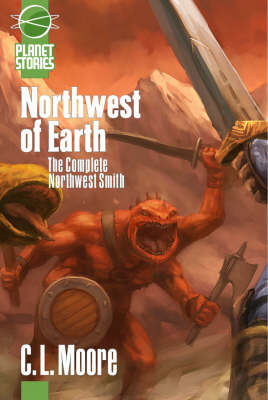 Northwest of Earth: Complete Northwest Smith (Paperback)