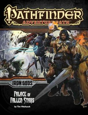 Pathfinder Adventure Path: Iron Gods Part 5 - Palace of Fallen Stars (Paperback)