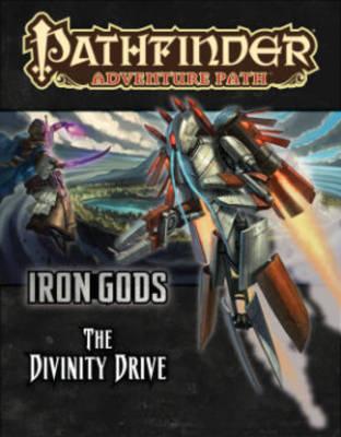 Pathfinder Adventure Path: Iron Gods Part 6 - The Divinity Drive (Paperback)