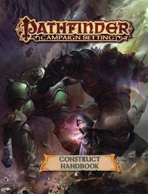 Pathfinder Campaign Setting: Construct Builder's Guidebook (Paperback)