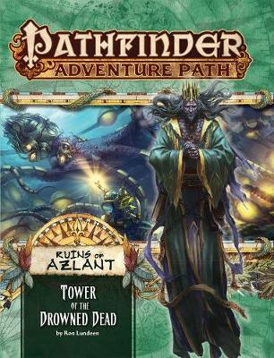 Pathfinder Adventure Path: Ruins of Azlant 5 of 6 - Tower of the Drowned Dead (Paperback)